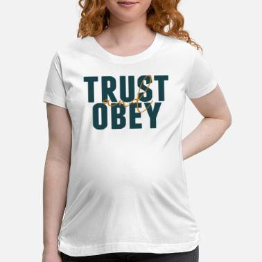 Obedience Trust and obedience - Maternity T-Shirt