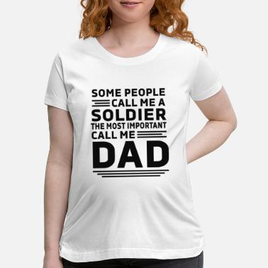 Soldier DAD - Maternity T-Shirt