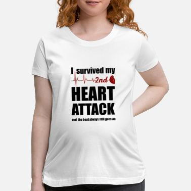 Arrest I survived my second Heart Attack - Maternity T-Shirt