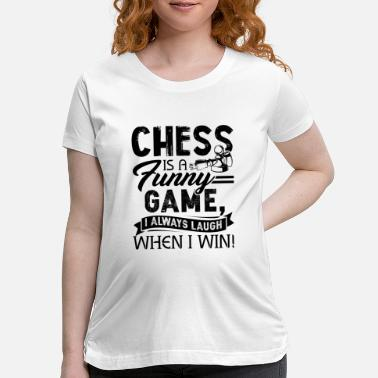 Chess Is A Funny Game Shirt - Maternity T-Shirt