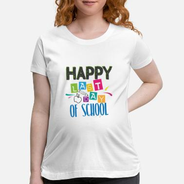 Kindergarten Last Day of School Shirt for Teachers - Maternity T-Shirt