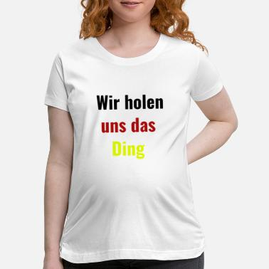 German german - Maternity T-Shirt