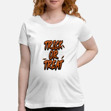 Trick Or Treat Trick or treat - Maternity T-Shirt