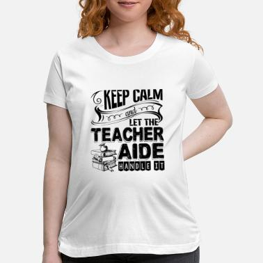 Aids Let The Teacher Aide Handle It Shirt - Maternity T-Shirt