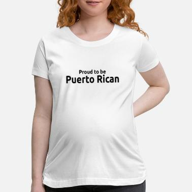 Proud to be Puerto Rican Text printed on Infant Ba - Maternity T-Shirt