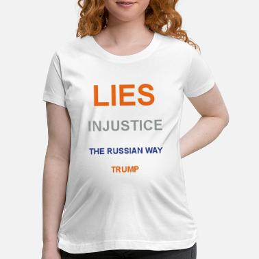 Injustice Lies Injustice The Russian Way Trump - Maternity T-Shirt