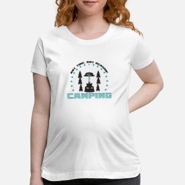 Any any time any reason camping - Maternity T-Shirt