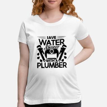 Shower Shower With A Plumber - Maternity T-Shirt