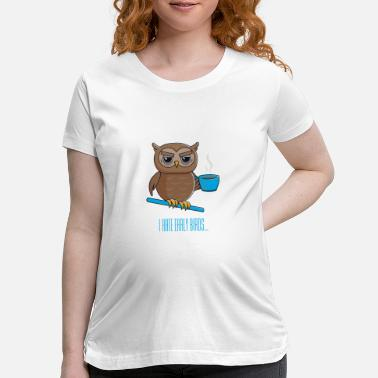 Owl Night owl with coffee - Maternity T-Shirt