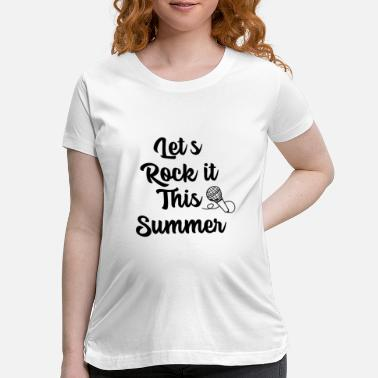 Let's rock it this summer // music, sun, holiday - Maternity T-Shirt