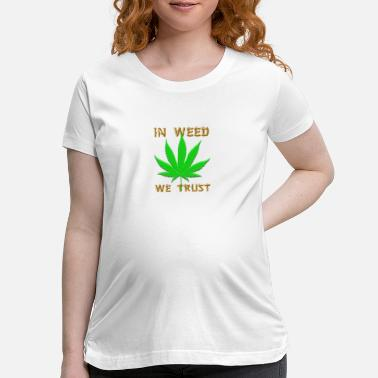 Cigarrillo In Weed We Trust Cannabis Marijuana Smoking Gift - Maternity T-Shirt