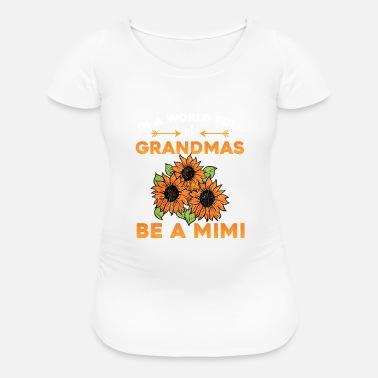6fbd8b54f Grandma Mimi Womens Grandma Mimi Sunflower print For loved - Maternity T- Shirt
