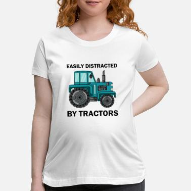 Distracted Tractors easily distracted by tractors - Maternity T-Shirt