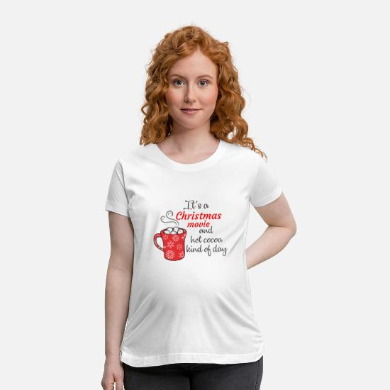 Christmas T-Shirts - Christmas movie and hot cocoa kind of day - Maternity T-Shirt white