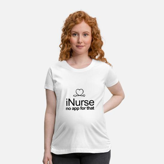Coworker T-Shirts - iNurse No App For That - Maternity T-Shirt white