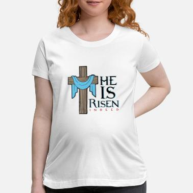 Easter He Is Risen Indeed Jesus Christ Easter Clothings - Maternity T-Shirt