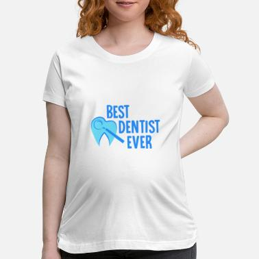 Tooth Best Dentist Ever - Dentist - Maternity T-Shirt