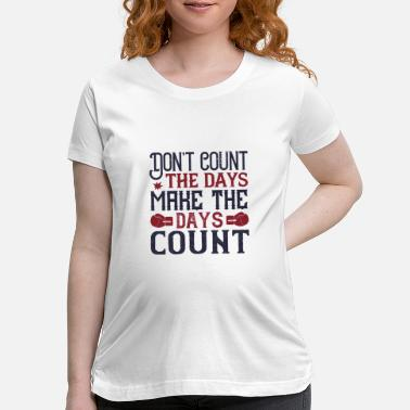 Champ Don't count the days, make the days count - Maternity T-Shirt
