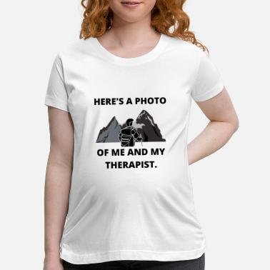 Weekend HIKING PHOTO ME AND THERAPIST FUN QUOTE GIFT IDEA - Maternity T-Shirt