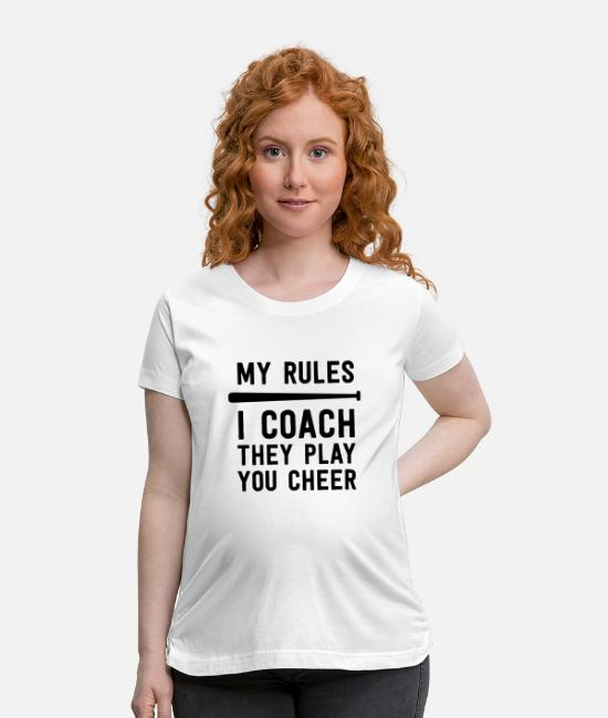 Ball T-Shirts - Baseball Coach Gift My Rules I Coach They Play - Maternity T-Shirt white