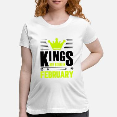 Kings Are Born In Kings Are Born In February - Maternity T-Shirt