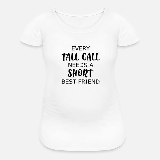 079d85c2fbeca Bf T-Shirts - Every Tall Call Needs A Short Best Friend. - Maternity