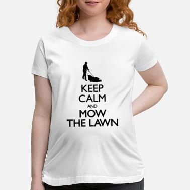 Mow Keep Calm and mow the Lawn - Maternity T-Shirt