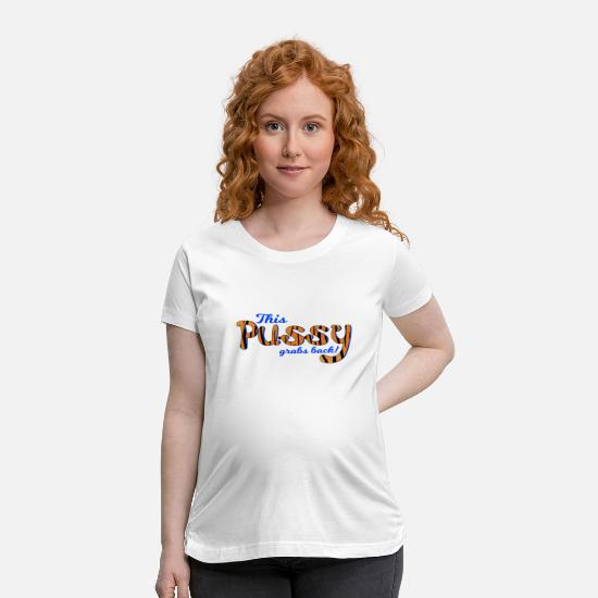 Pussy T-Shirts - Pussy grabs back, emancipation - Maternity T-Shirt white