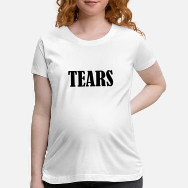 Tear TEARS - Maternity T-Shirt