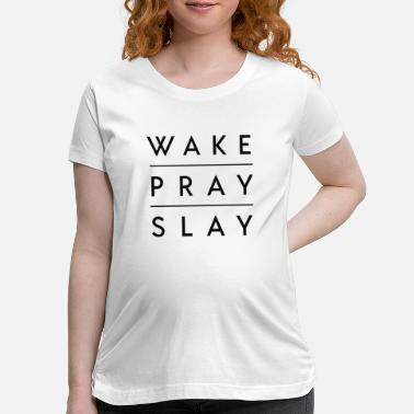 Slay Wake pray slay - Maternity T-Shirt
