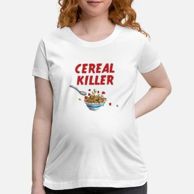 Cereal Cereal Killer - Maternity T-Shirt