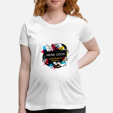 Head Cook HEAD COOK - Maternity T-Shirt
