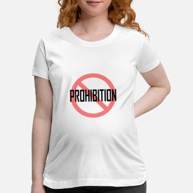 Prohibited Prohibition - Maternity T-Shirt