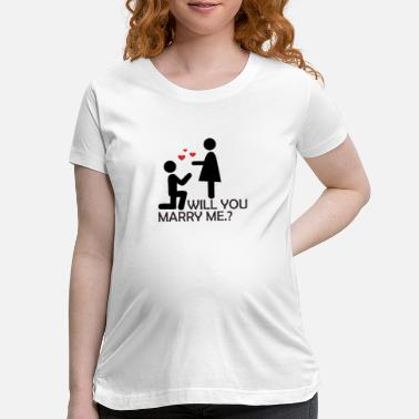 Will You Marry Me - Maternity T-Shirt