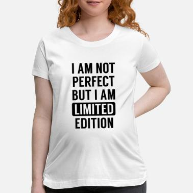 Limited I Am Not Perfect But I Am Limited Edition - Maternity T-Shirt