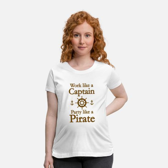 Pirate T-Shirts - Work Like A Captain Party Like A Pirate - Maternity T-Shirt white