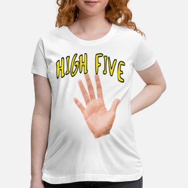 High five | Cool slogan, funny, fun - Maternity T-Shirt