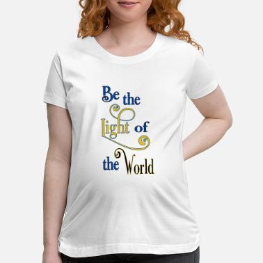 Light Light Of The World - Maternity T-Shirt