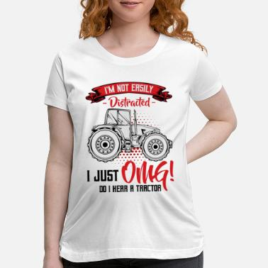 Distracted Tractors I'm Not Easily Distracted | Tractor Funny Sayings - Maternity T-Shirt