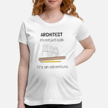 Architect Proud Architect Architekt - Adventure / Abenteuer - Maternity T-Shirt