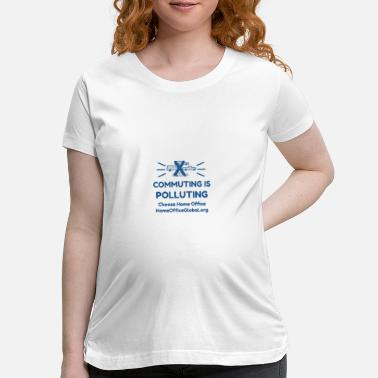Pollute Commuting Is Polluting - Maternity T-Shirt