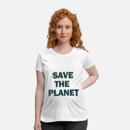 Save The World T-Shirts - Save the planet - Maternity T-Shirt white