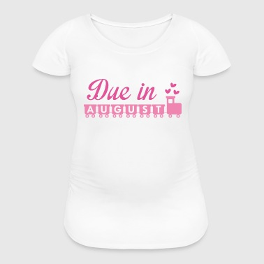 Due In August - Women's Maternity T-Shirt