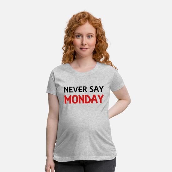 Never T-Shirts - Never say Monday - Maternity T-Shirt heather gray