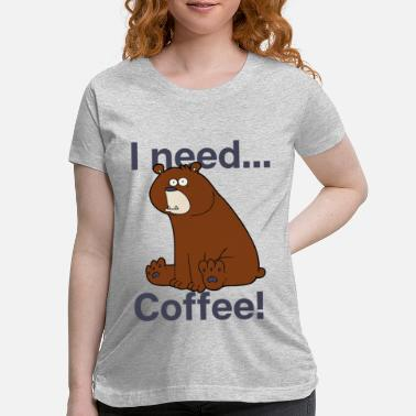 I need Coffee | cute bear is not a morning person - Maternity T-Shirt