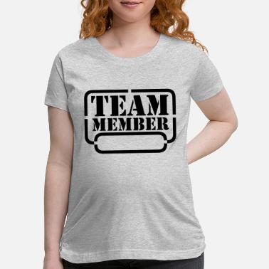 Witty name your team member - Maternity T-Shirt