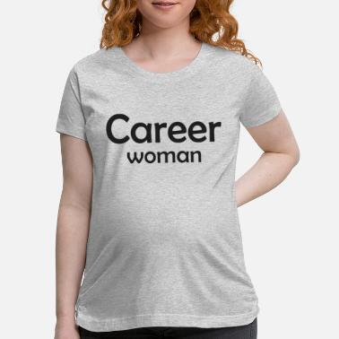 Career Career Woman - Maternity T-Shirt