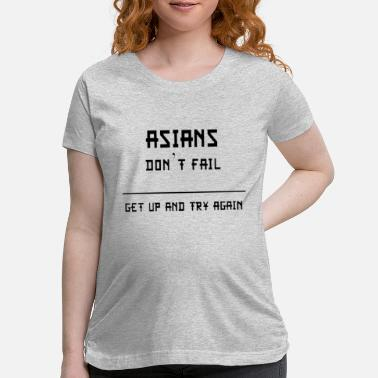 Asian Asian Dont Fail Get Up and Try Again A03 - Maternity T-Shirt