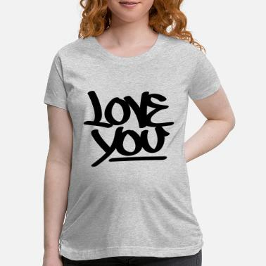 Love You Love You - Maternity T-Shirt