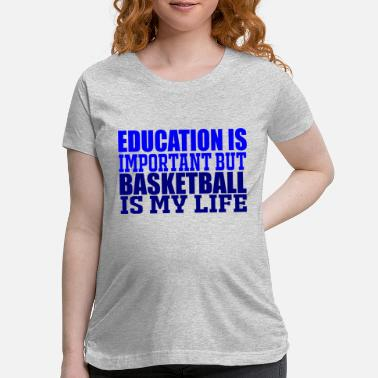 Cool Basketball GIFT - BASKETBALL IS MY LIFE BLUE - Maternity T-Shirt